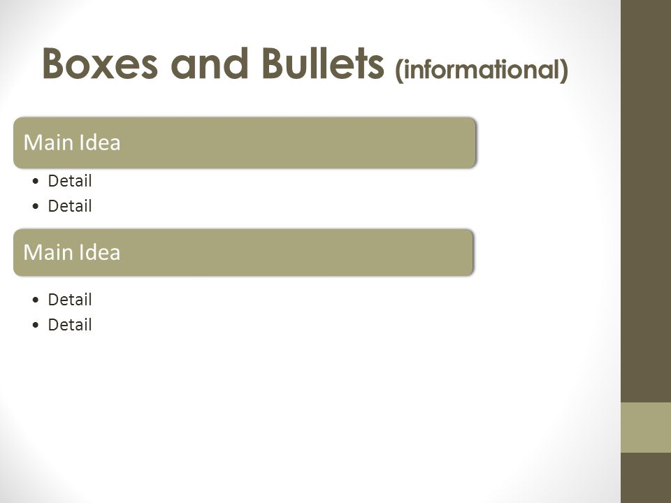 Boxes and Bullets (informational) Main Idea Detail Main Idea Detail