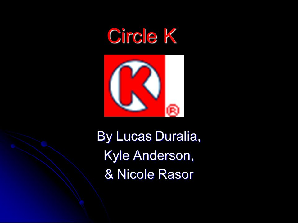 Circle K By Lucas Duralia, Kyle Anderson, & Nicole Rasor