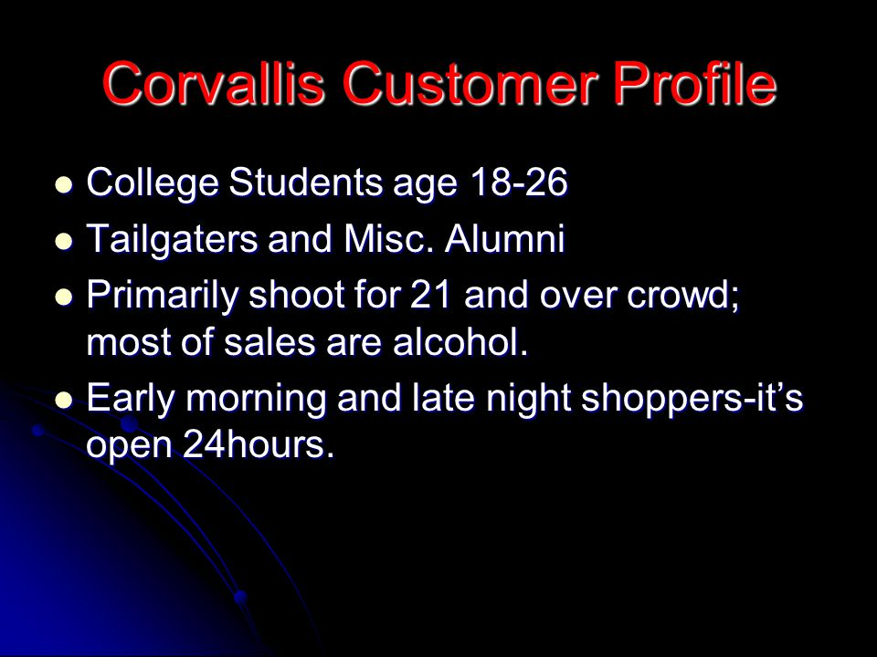Corvallis Customer Profile College Students age 18-26 College Students age 18-26 Tailgaters and Misc.