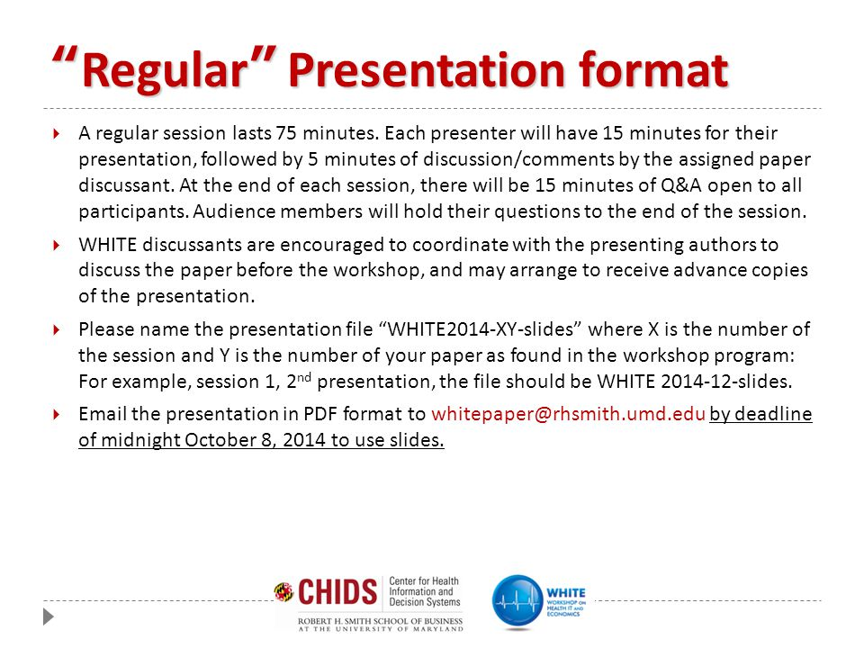 """""""Regular"""" Presentation format  A regular session lasts 75 minutes. Each presenter will have 15 minutes for their presentation, followed by 5 minutes"""