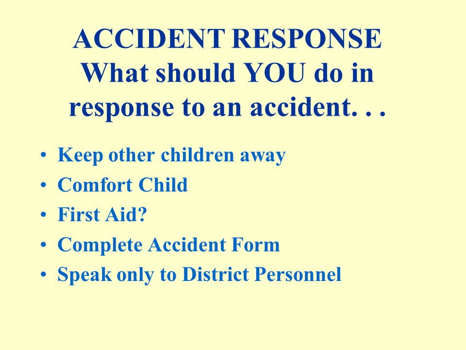 ACCIDENT RESPONSE What should YOU do in response to an accident...