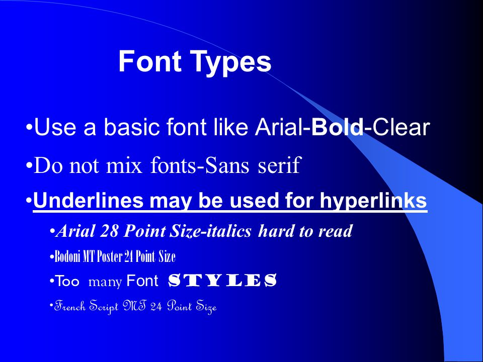 Font Types Use a basic font like Arial-Bold-Clear Do not mix fonts-Sans serif Underlines may be used for hyperlinks Arial 28 Point Size-italics hard t
