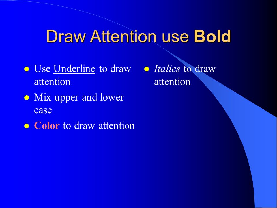 Draw Attention use Bold l Use Underline to draw attention l Mix upper and lower case l Color to draw attention l Italics to draw attention