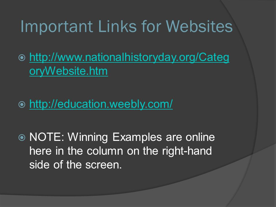  http://www.nationalhistoryday.org/Categ oryWebsite.htm http://www.nationalhistoryday.org/Categ oryWebsite.htm  http://education.weebly.com/ http://education.weebly.com/  NOTE: Winning Examples are online here in the column on the right-hand side of the screen.