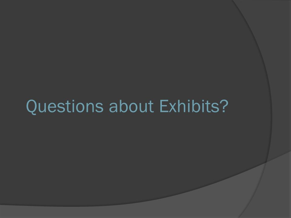 Questions about Exhibits
