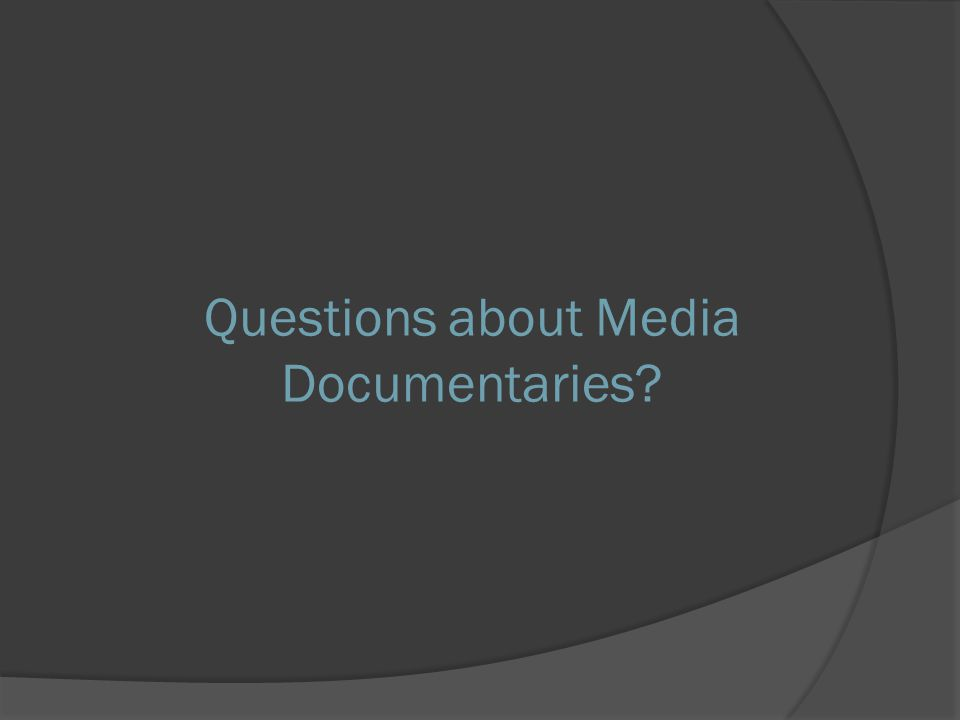 Questions about Media Documentaries