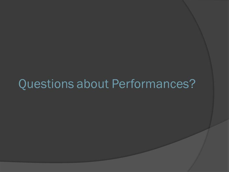 Questions about Performances