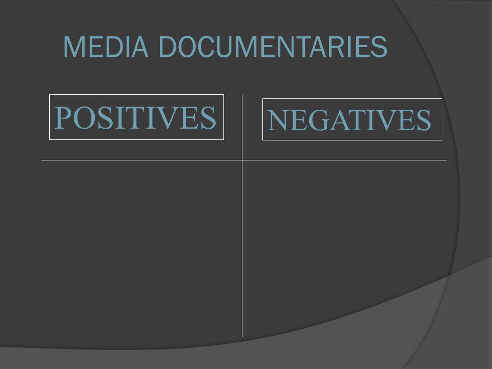 POSITIVES NEGATIVES MEDIA DOCUMENTARIES