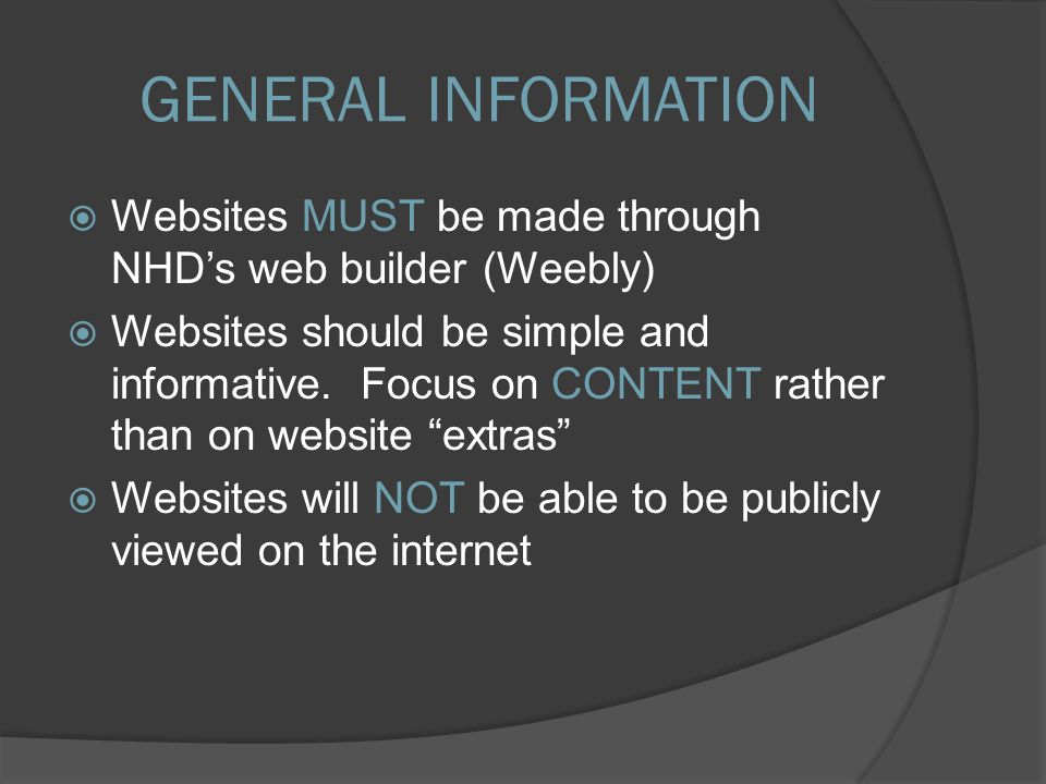  Websites MUST be made through NHD's web builder (Weebly)  Websites should be simple and informative.