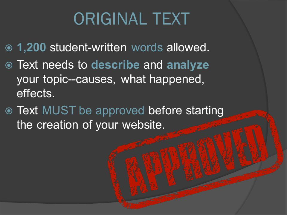  1,200 student-written words allowed.  Text needs to describe and analyze your topic--causes, what happened, effects.  Text MUST be approved before