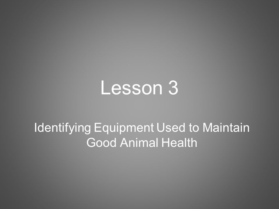 Lesson 3 Identifying Equipment Used to Maintain Good Animal Health