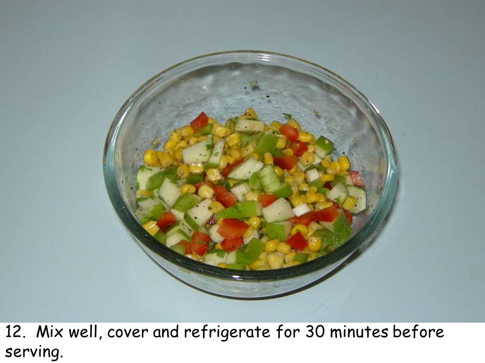 12. Mix well, cover and refrigerate for 30 minutes before serving.
