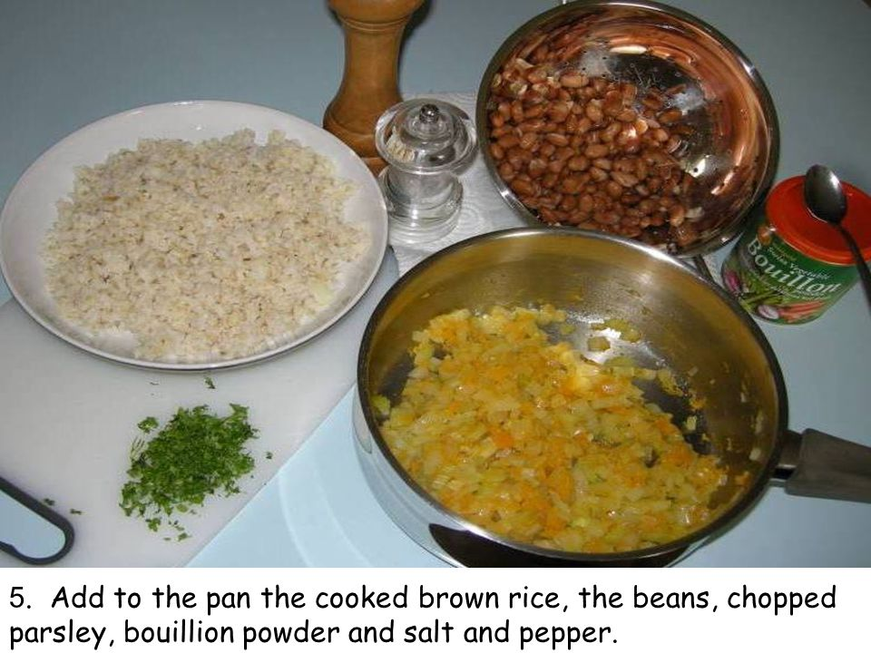 5. Add to the pan the cooked brown rice, the beans, chopped parsley, bouillion powder and salt and pepper.