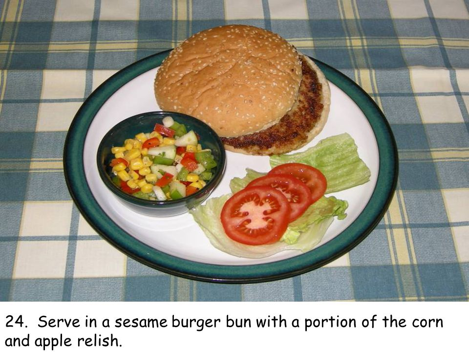 24. Serve in a sesame burger bun with a portion of the corn and apple relish.