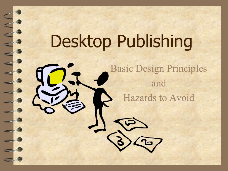 Desktop Publishing Basic Design Principles and Hazards to Avoid