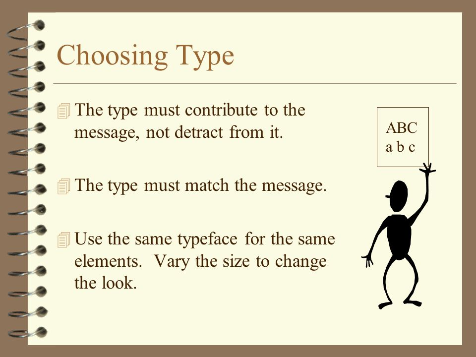 Choosing Type 4 The type must contribute to the message, not detract from it.