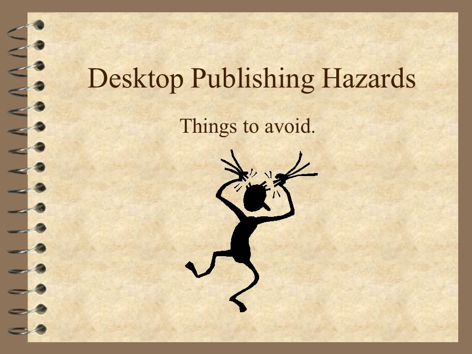 Desktop Publishing Hazards Things to avoid.