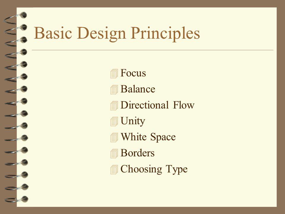 Basic Design Principles 4 Focus 4 Balance 4 Directional Flow 4 Unity 4 White Space 4 Borders 4 Choosing Type