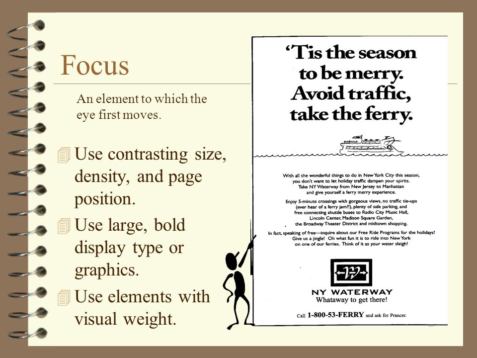Focus 4 Use contrasting size, density, and page position. 4 Use large, bold display type or graphics. 4 Use elements with visual weight. An element to