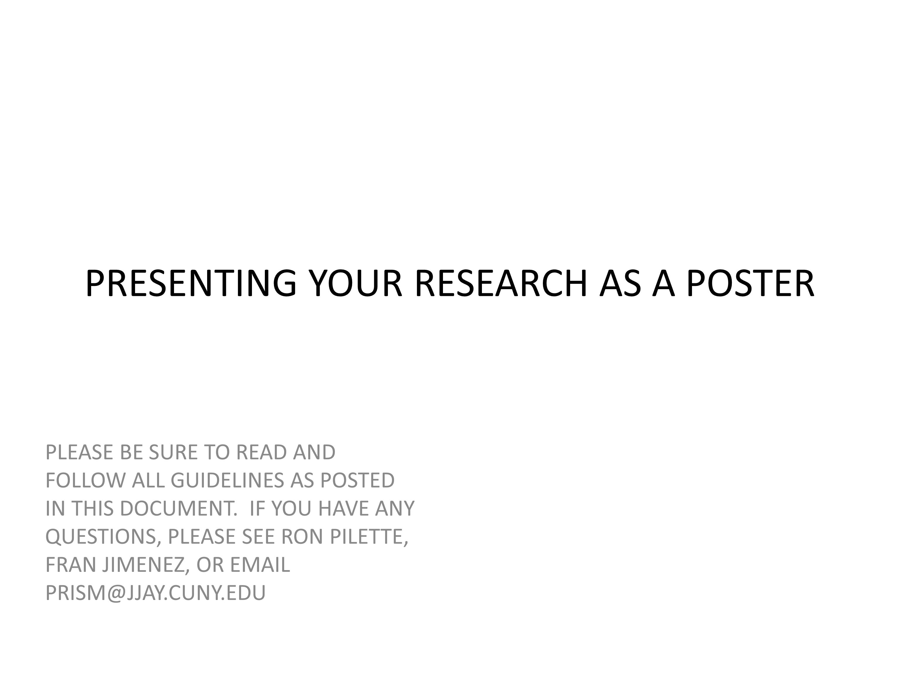 PRESENTING YOUR RESEARCH AS A POSTER PLEASE BE SURE TO READ AND FOLLOW ALL GUIDELINES AS POSTED IN THIS DOCUMENT. IF YOU HAVE ANY QUESTIONS, PLEASE SE