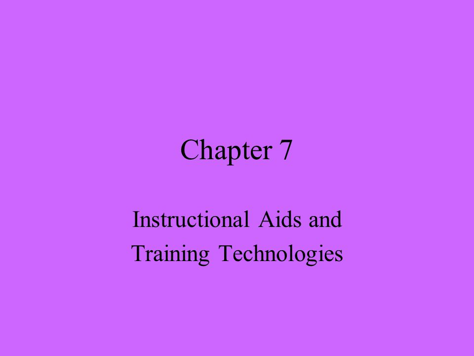 Chapter 7 Instructional Aids and Training Technologies
