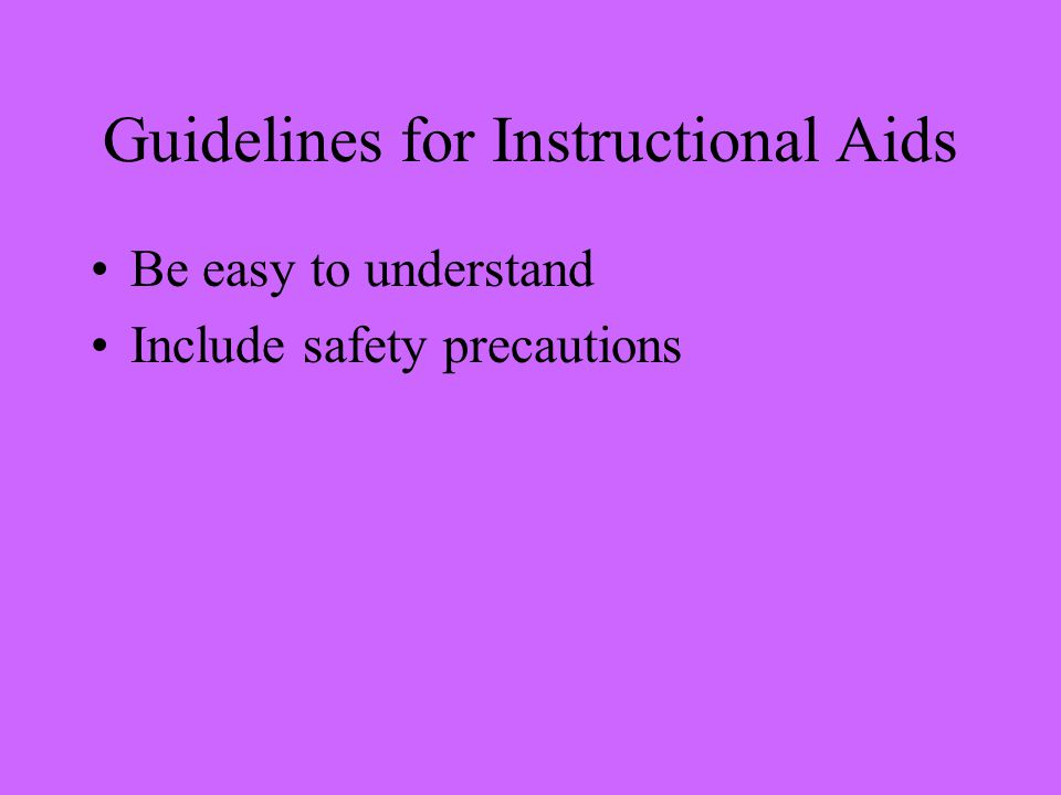 Guidelines for Instructional Aids Be easy to understand Include safety precautions