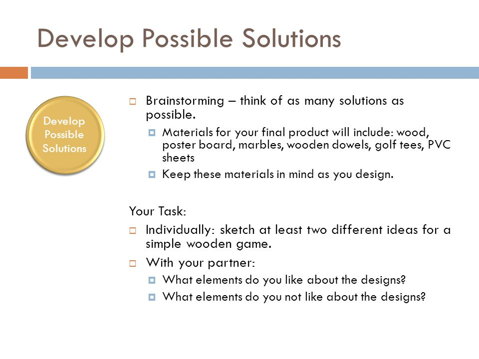 Develop Possible Solutions  Brainstorming – think of as many solutions as possible.