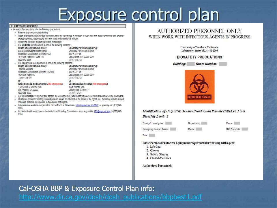 Exposure control plan Cal-OSHA BBP & Exposure Control Plan info: http://www.dir.ca.gov/dosh/dosh_publications/bbpbest1.pdf