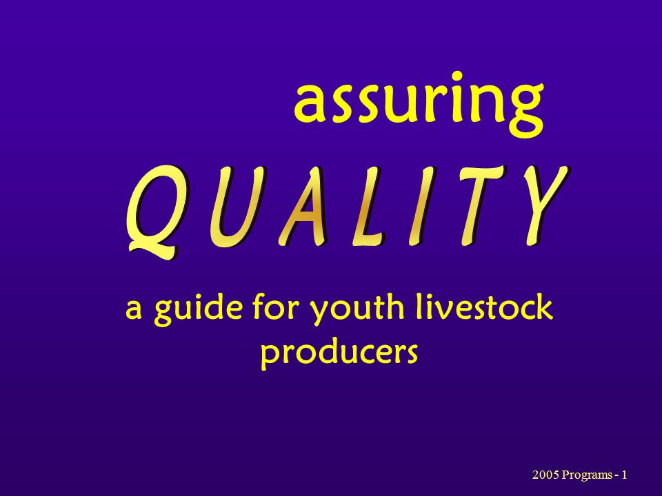2005 Programs - 1 assuring a guide for youth livestock producers