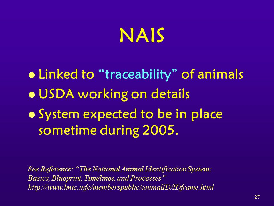 27 NAIS l Linked to traceability of animals l USDA working on details l System expected to be in place sometime during 2005.