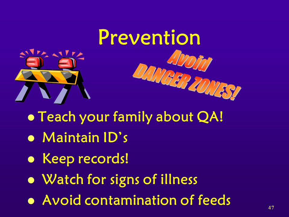 47 l Teach your family about QA. l Maintain ID's l Keep records.