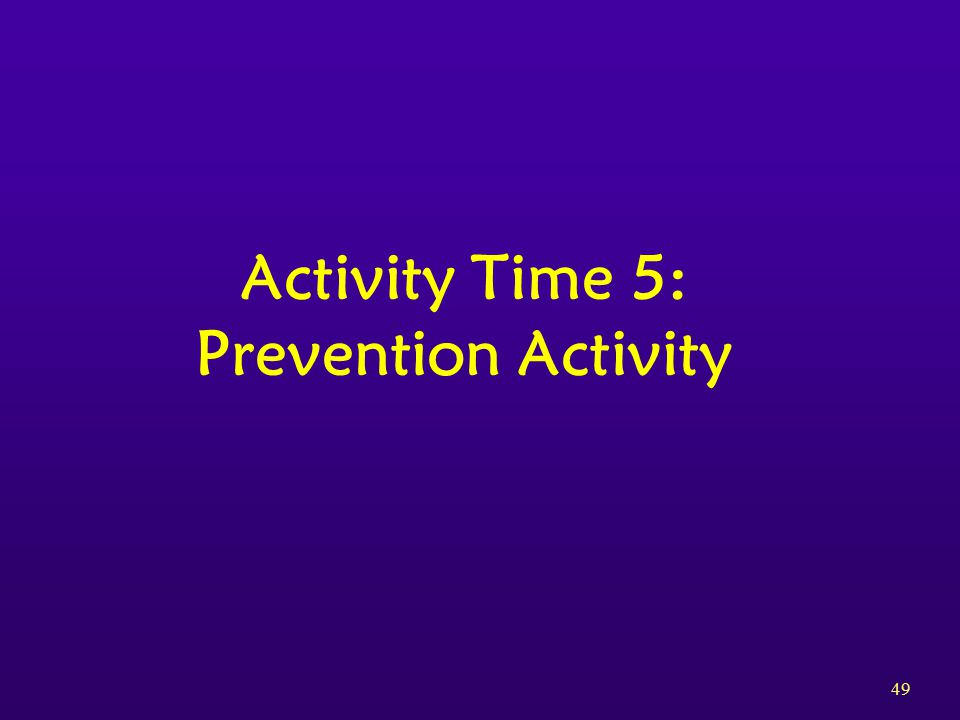 49 Activity Time 5: Prevention Activity