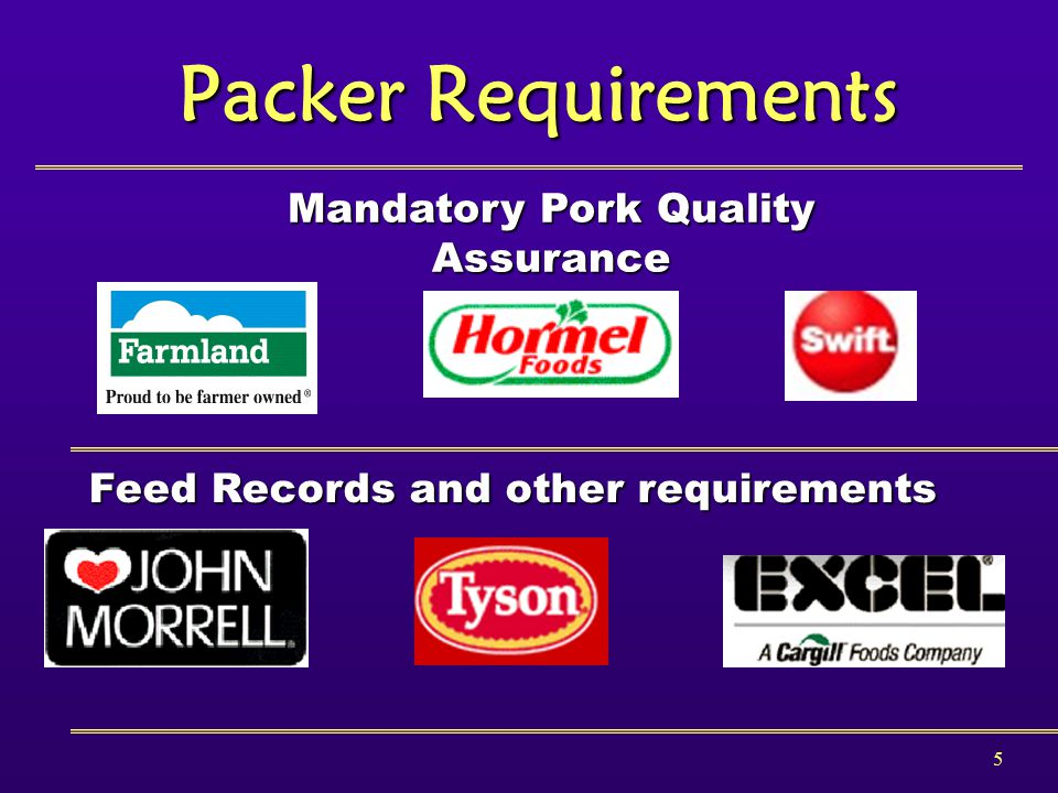 5 Packer Requirements Mandatory Pork Quality Assurance Feed Records and other requirements