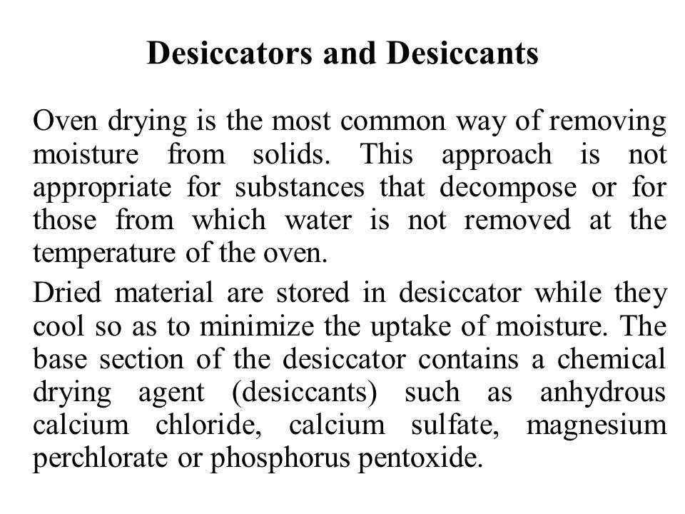 Desiccators and Desiccants Oven drying is the most common way of removing moisture from solids.