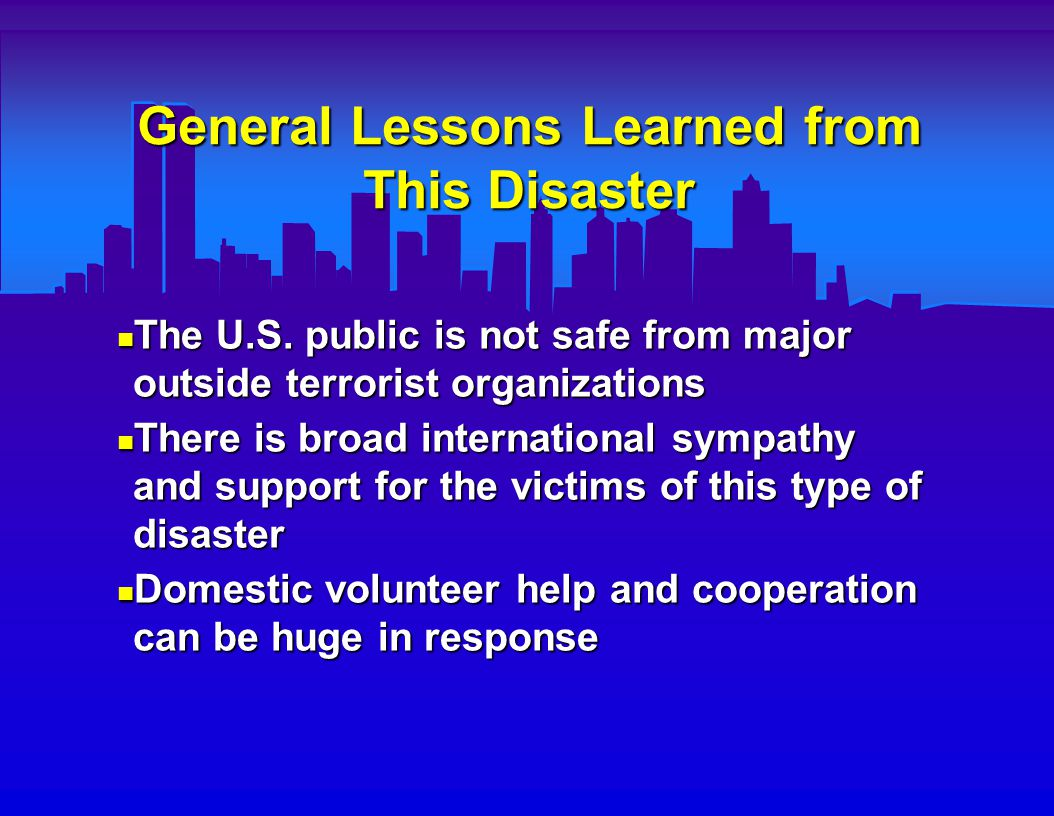 General Lessons Learned from This Disaster The U.S.