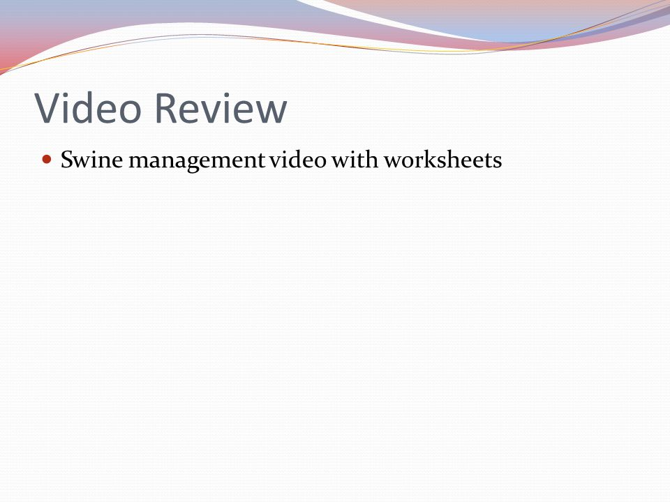 Video Review Swine management video with worksheets