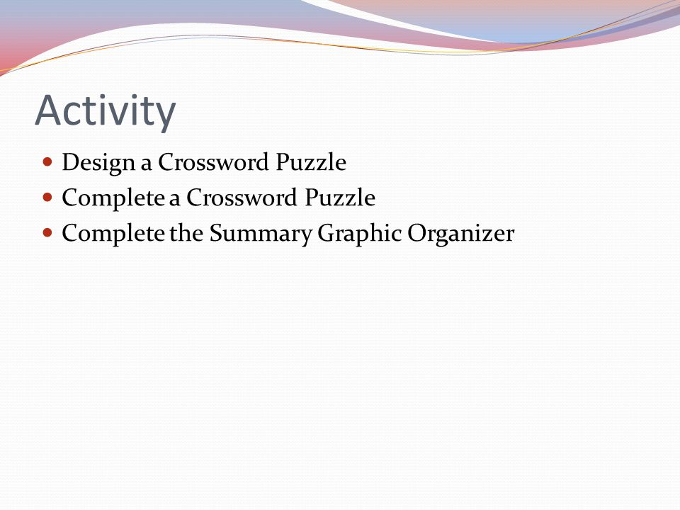 Activity Design a Crossword Puzzle Complete a Crossword Puzzle Complete the Summary Graphic Organizer