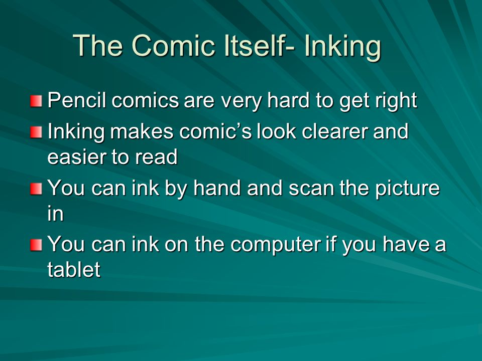 The Comic Itself- Inking Pencil comics are very hard to get right Inking makes comic's look clearer and easier to read You can ink by hand and scan th