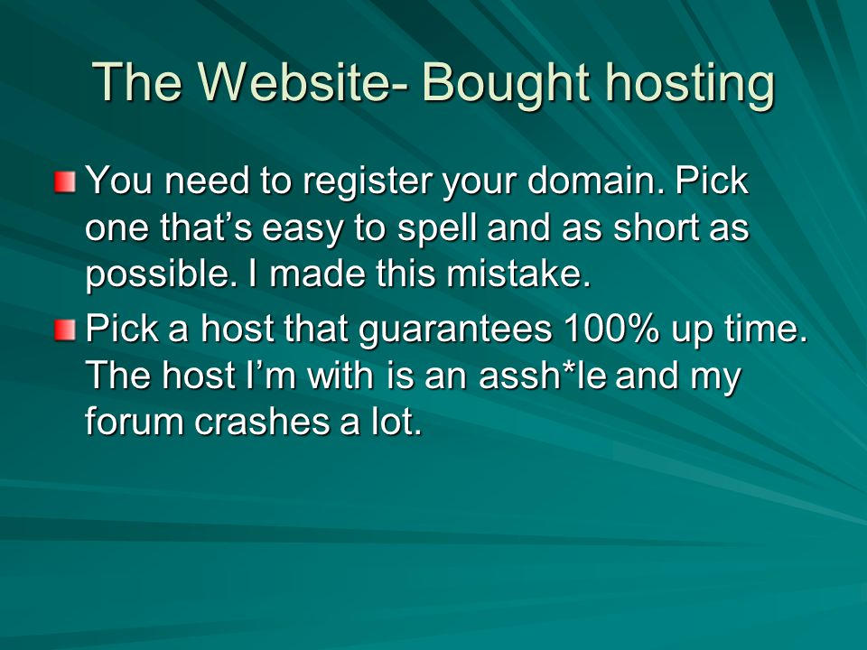 The Website- Bought hosting You need to register your domain.
