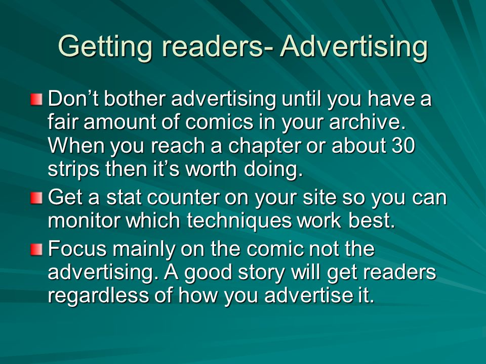 Getting readers- Advertising Don't bother advertising until you have a fair amount of comics in your archive.