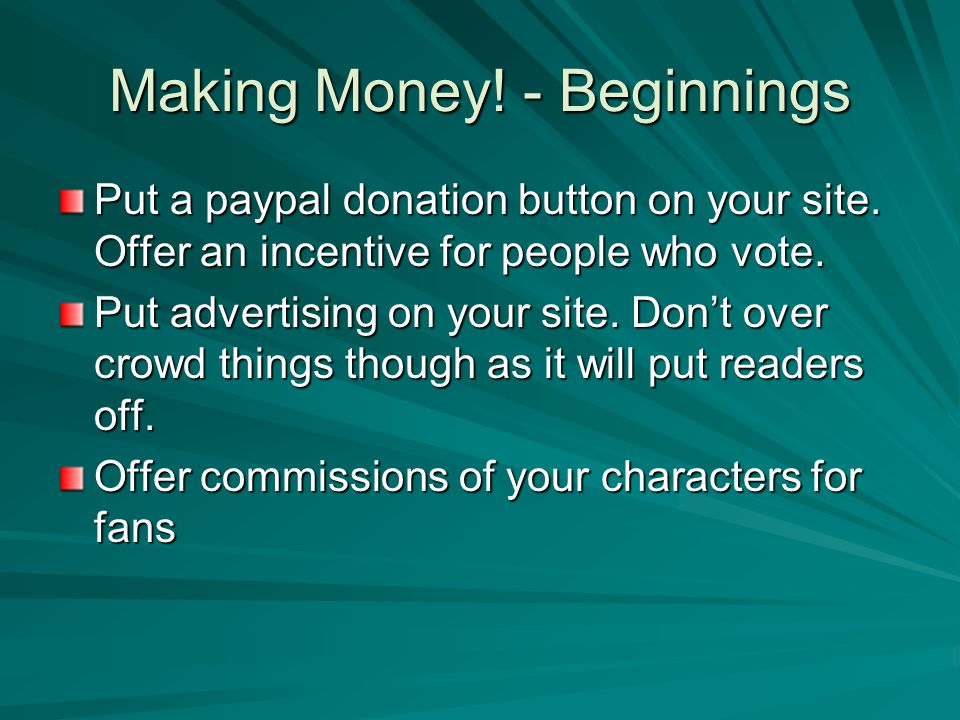Making Money.- Beginnings Put a paypal donation button on your site.