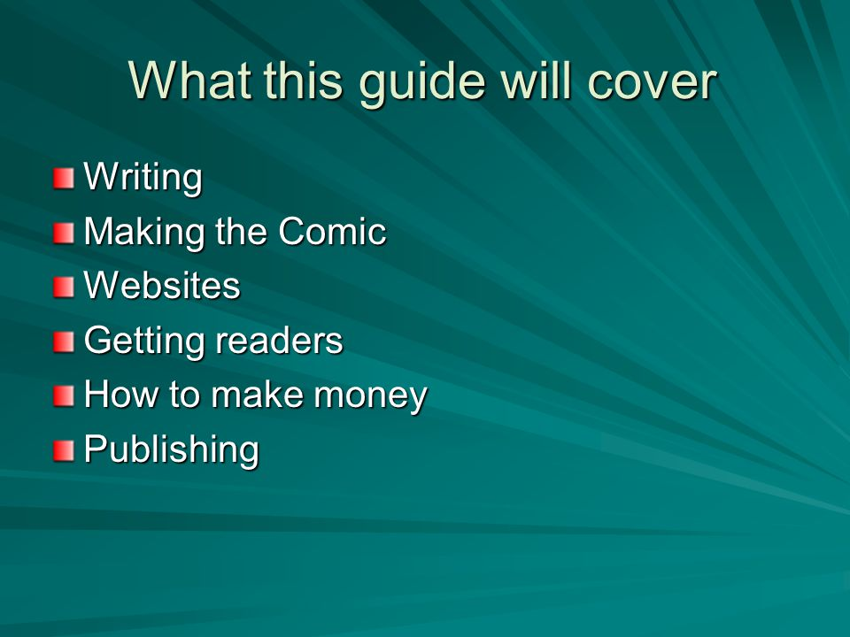What this guide will cover Writing Making the Comic Websites Getting readers How to make money Publishing