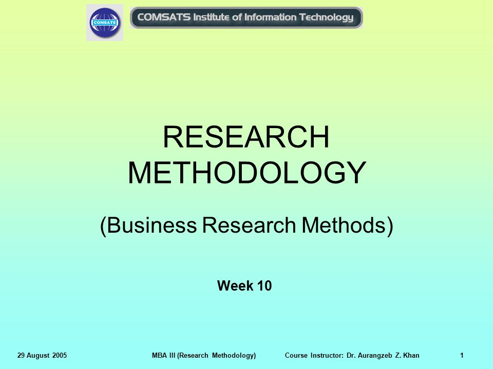 29 August 2005MBA III (Research Methodology) Course Instructor: Dr.