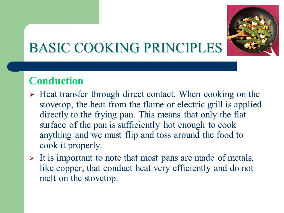 BASIC COOKING PRINCIPLES Conduction  Heat transfer through direct contact.