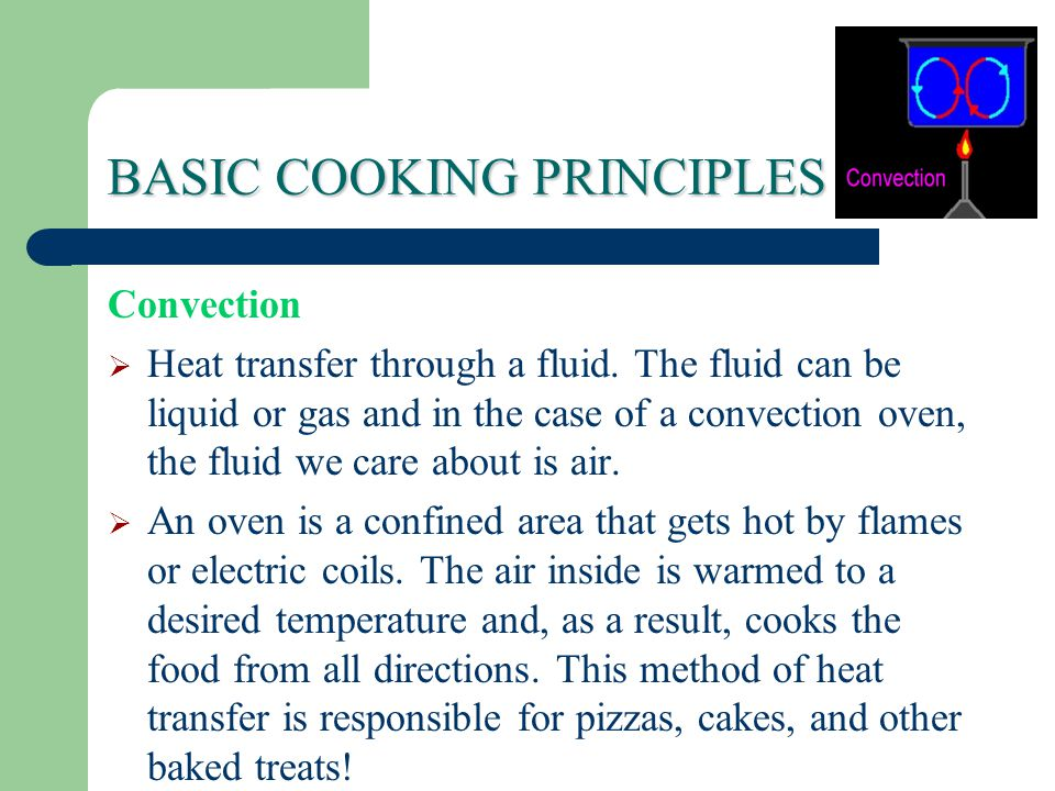 BASIC COOKING PRINCIPLES Convection  Heat transfer through a fluid.