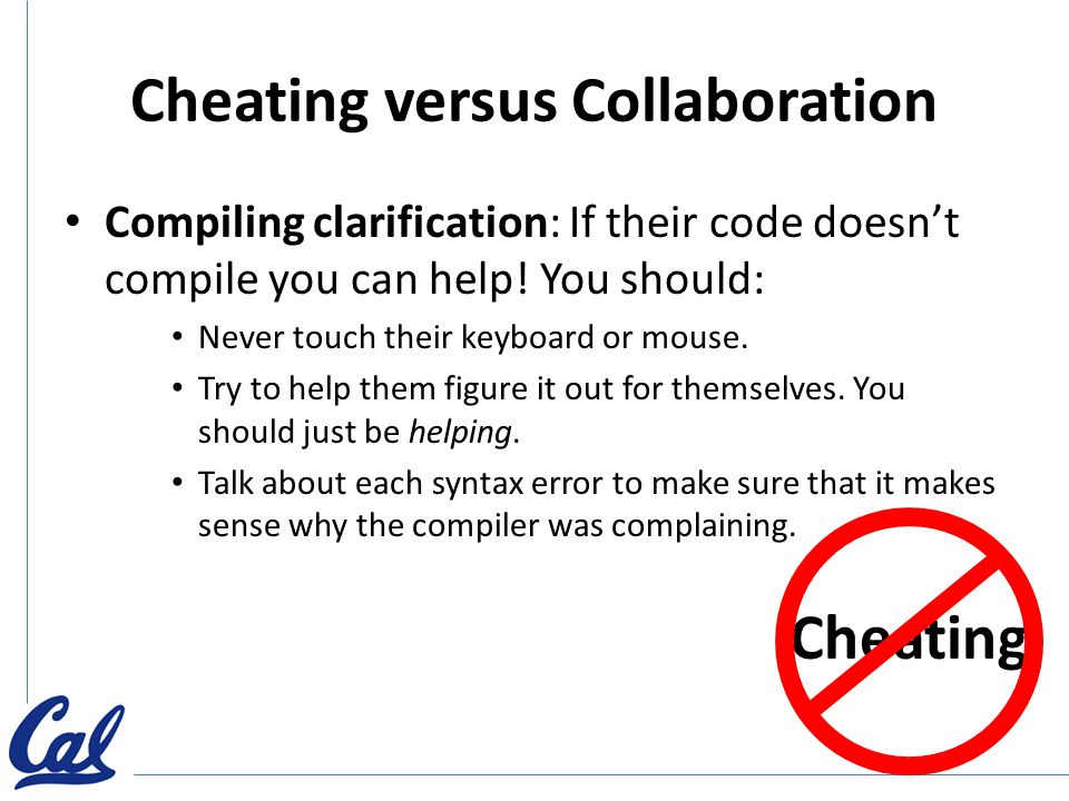 Cheating versus Collaboration Compiling clarification: If their code doesn't compile you can help.