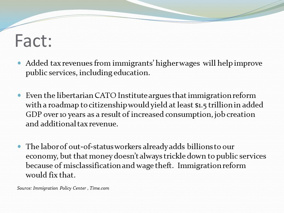Fact: Added tax revenues from immigrants' higher wages will help improve public services, including education.