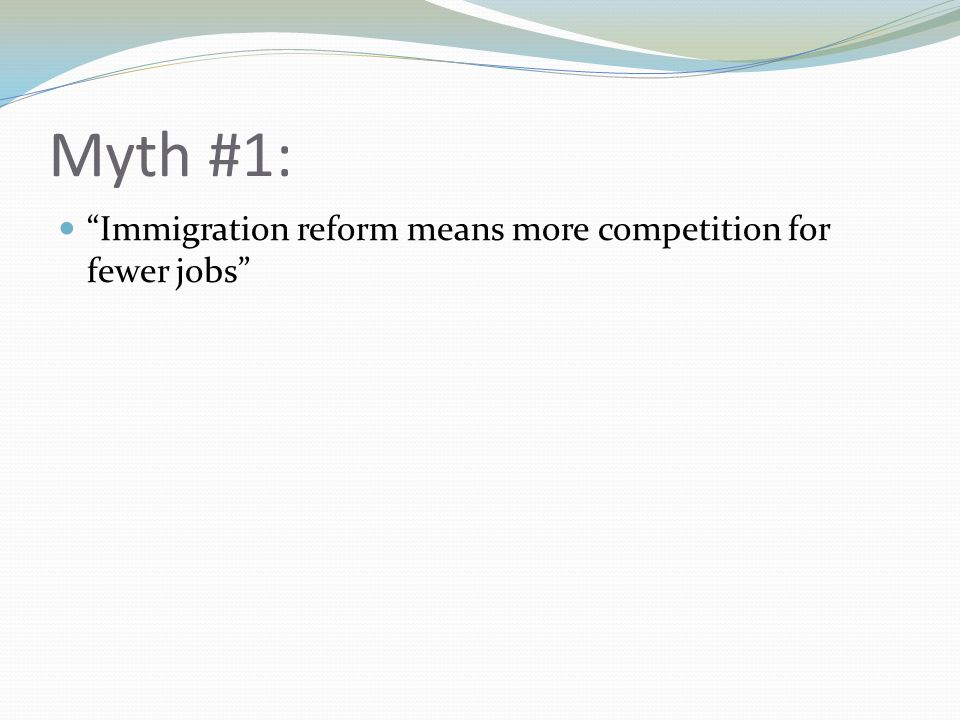 Myth #1: Immigration reform means more competition for fewer jobs