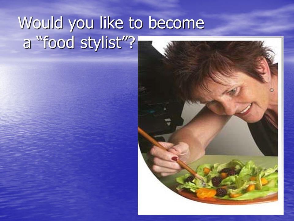 "Would you like to become a ""food stylist""?"