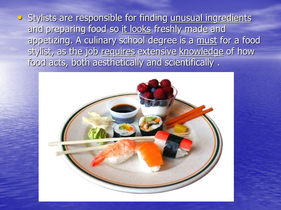 Stylists are responsible for finding unusual ingredients and preparing food so it looks freshly made and appetizing.